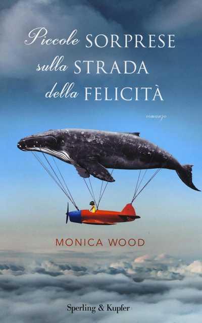 Monica Wood - Piccole sorprese sulla strada della felicità